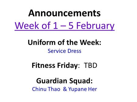 Announcements Week of 1 – 5 February Uniform of the Week: Service Dress Fitness Friday: TBD Guardian Squad: Chinu Thao & Yupane Her.