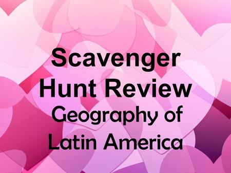 Scavenger Hunt Review Geography of Latin America.