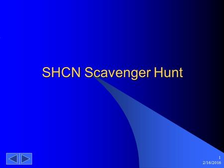 2/16/2016 1 SHCN Scavenger Hunt 2/16/2016 2 Scavenger Hunt Introduction To provide an action based way for orienting new employees to SHS. Staff will.