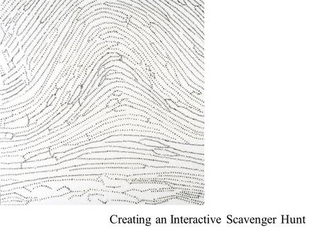 Creating an Interactive Scavenger Hunt. Considerations Two aspects to consider when creating the Interactive Scavenger Hunt Postcard 1)The Design (The.