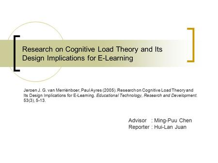 Research on Cognitive Load Theory and Its Design Implications for E-Learning Jeroen J. G. van Merriënboer, Paul Ayres (2005). Research on Cognitive Load.