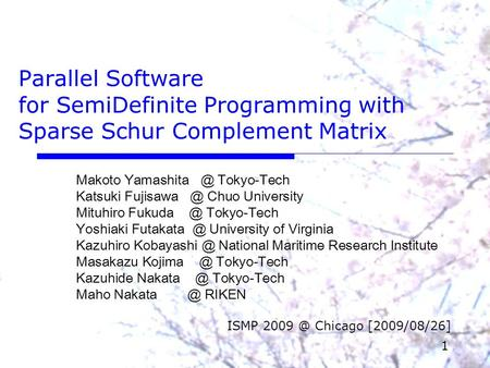 1 Parallel Software for SemiDefinite Programming with Sparse Schur Complement Matrix Makoto Tokyo-Tech Katsuki Chuo University Mituhiro.