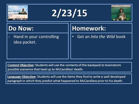 2/23/15 Do Now: -Hand in your controlling idea packet. Homework: Get an Into the Wild book Content Objective: Content Objective: Students will use the.