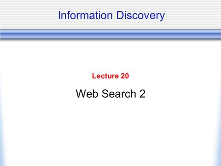 Information Discovery Lecture 20 Web Search 2. Example: Heritrix Crawler A high-performance, open source crawler for production and research Developed.