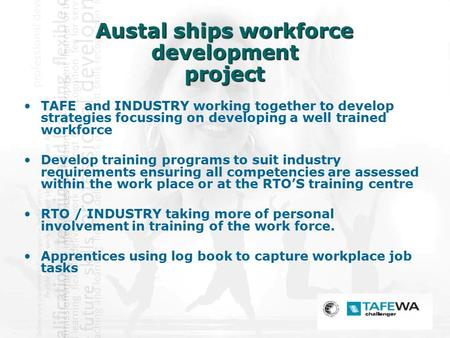 Austal ships workforce development project TAFE and INDUSTRY working together to develop strategies focussing on developing a well trained workforce Develop.