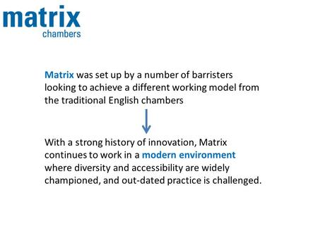 With a strong history of innovation, Matrix continues to work in a modern environment where diversity and accessibility are widely championed, and out-dated.