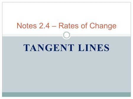TANGENT LINES Notes 2.4 – Rates of Change. I. Average Rate of Change A.) Def.- The average rate of change of f(x) on the interval [a, b] is.