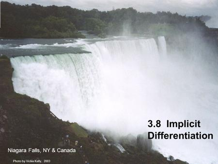 3.8 Implicit Differentiation Niagara Falls, NY & Canada Photo by Vickie Kelly, 2003.