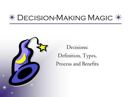 Decision-Making Magic Decisions: Definition, Types, Process and Benefits.