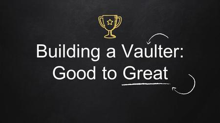 Building a Vaulter: Good to Great. hello! Coach PHIL MITCHELL Free State High School