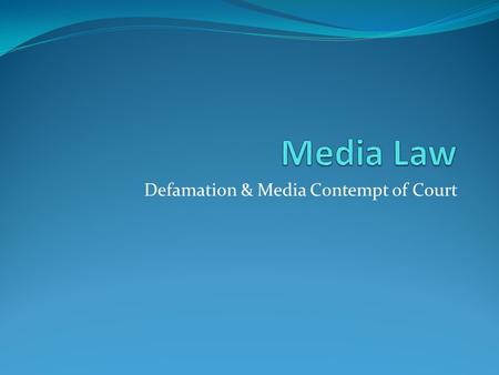 Defamation & Media Contempt of Court. Defamation Act 2013 Libel – is when the defamation is written down or broadcast. Internet E-mails Newspaper Magazines.