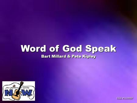Word of God Speak Bart Millard & Pete Kipley Word of God Speak Bart Millard & Pete Kipley CCLI #1119107.