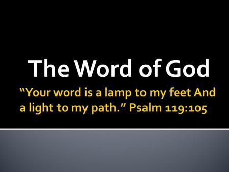 The Word of God. Is Truth!  John 17:17  Psalm 33:4  Psalm 119:160  John 8:31-32  Proverbs 30:5-6.