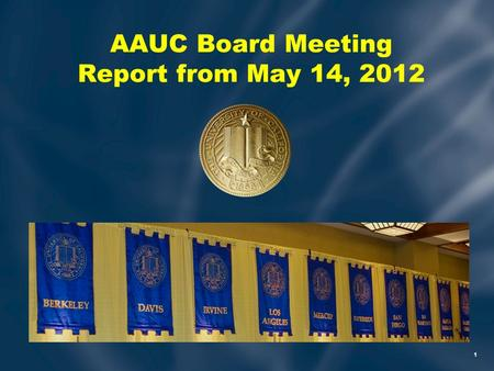 1 AAUC Board Meeting Report from May 14, 2012. Budget Situation May State Budget Revision –$16 Billion short fall –$8 million make up with proposed tax.
