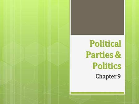 Political Parties & Politics Chapter 9. Section 1: Development of American Political Parties  The Two-Party System  Despite the wishes of our first.
