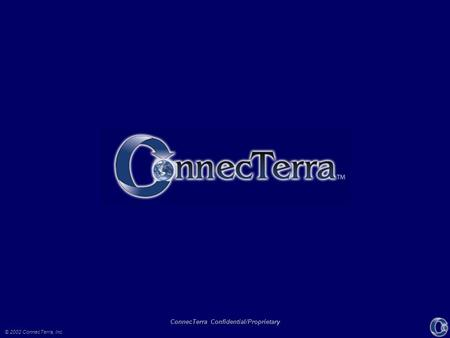 © 2002 ConnecTerra, Inc. ConnecTerra Confidential/Proprietary.