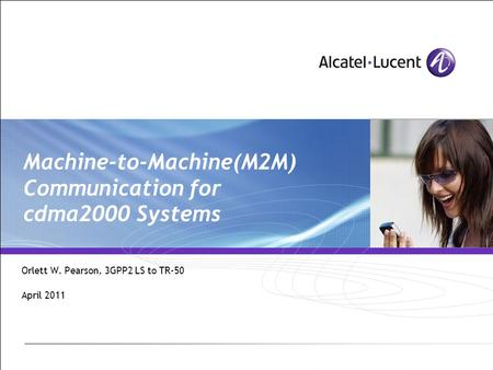 Machine-to-Machine(M2M) Communication for cdma2000 Systems Orlett W. Pearson, 3GPP2 LS to TR-50 April 2011.