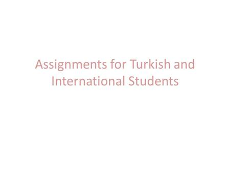 Assignments for Turkish and International Students.