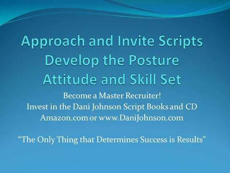 "Become a Master Recruiter! Invest in the Dani Johnson Script Books and CD Amazon.com or www.DaniJohnson.com ""The Only Thing that Determines Success is."