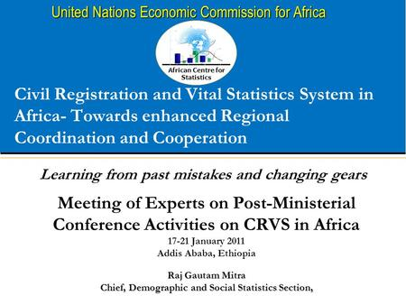 African Centre for Statistics United Nations Economic Commission for Africa Civil Registration and Vital Statistics System in Africa- Towards enhanced.