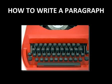 HOW TO WRITE A PARAGRAPH. Paragraphs need 3 parts: A beginning A middle An end.