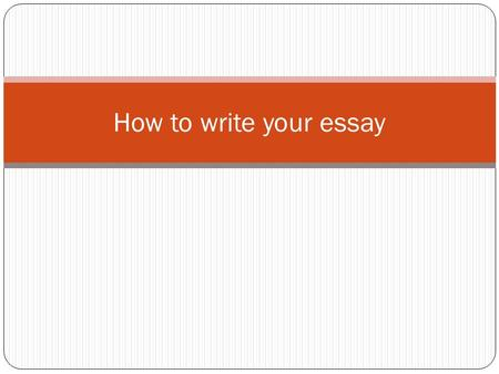 How to write your essay. Introduction Presents the subject of the essay Responds to the prompt Proceeds from general to specific 3-6 sentences Ends in.