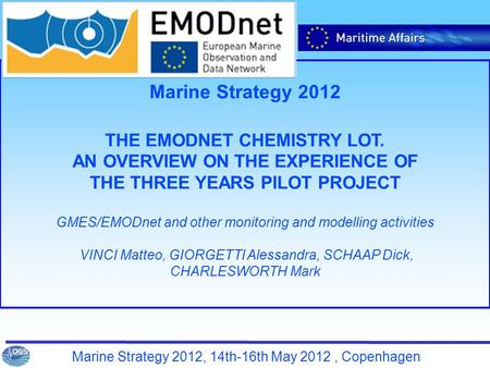 Marine Strategy 2012, 14th-16th May 2012, Copenhagen Marine Strategy 2012 THE EMODNET CHEMISTRY LOT. AN OVERVIEW ON THE EXPERIENCE OF THE THREE YEARS PILOT.