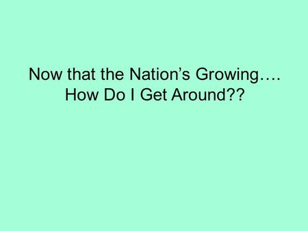 Now that the Nation's Growing…. How Do I Get Around??