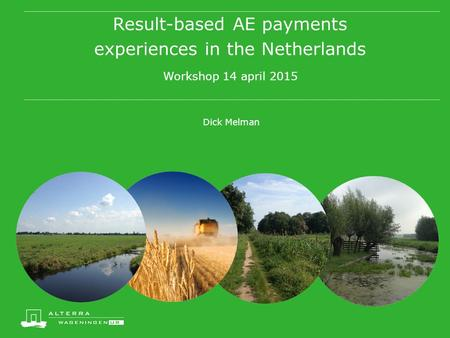 Result-based AE payments experiences in the Netherlands Workshop 14 april 2015 Dick Melman.