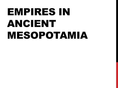 EMPIRES IN ANCIENT MESOPOTAMIA. As the number of Sumerian city-states grew and the city- states expanded, new conflicts arose. City-states fought for.
