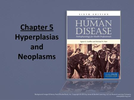 Chapter 5 Hyperplasias and Neoplasms. Review of Structure and Function All cells develop from the fertilized ovum.