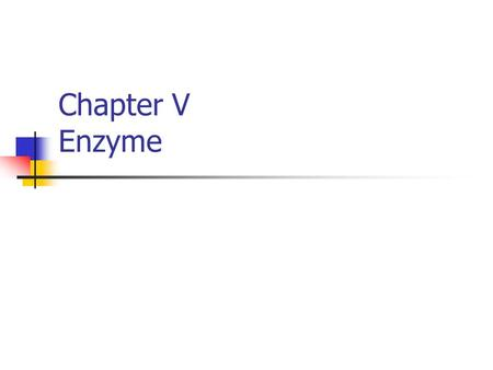 Chapter V Enzyme. Enzyme Active protein acts as a biological catalyst. Since it is a protein, enzyme consists of amino acids. The molecular weight ranges.