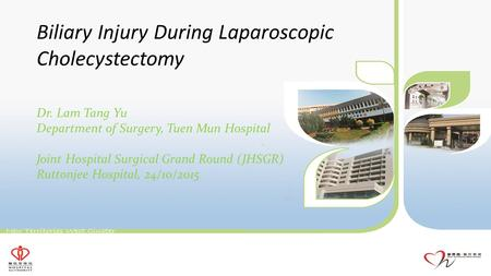 Biliary Injury During Laparoscopic Cholecystectomy Dr. Lam Tang Yu Department of Surgery, Tuen Mun Hospital Joint Hospital Surgical Grand Round (JHSGR)