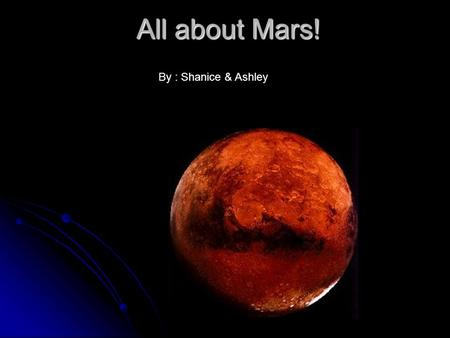 All about Mars! By : Shanice & Ashley. The diameter for our planet is 4070 miles.