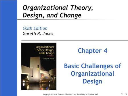 4- Copyright © 2010 Pearson Education, Inc. Publishing as Prentice Hall 1 Organizational Theory, Design, and Change Sixth Edition Gareth R. Jones Chapter.