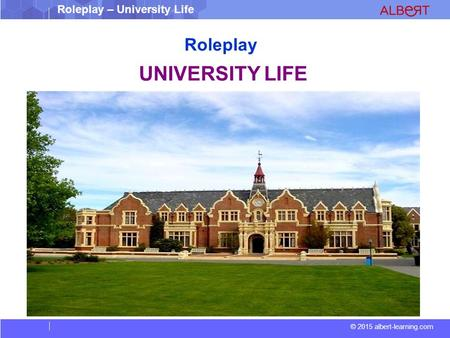 © 2015 albert-learning.com Roleplay – University Life Roleplay UNIVERSITY LIFE.