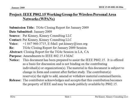 TG4e January 2009 IEEE 15-09-0081-00-004e Pat Kinney, Kinney Consulting LLC Slide 1 Project: IEEE P802.15 Working Group for Wireless Personal Area Networks.