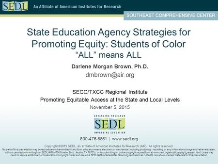 "State Education Agency Strategies for Promoting Equity: Students of Color ""ALL"" means ALL Darlene Morgan Brown, Ph.D. SECC/TXCC Regional."