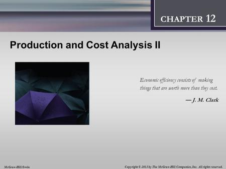 Introduction: Thinking Like an Economist 1 CHAPTER 2 Production and Cost Analysis II Economic efficiency consists of making things that are worth more.