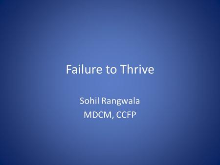 Failure to Thrive Sohil Rangwala MDCM, CCFP. Definition when a child's weight for age is below the fifth percentile or crosses two major percentile lines.
