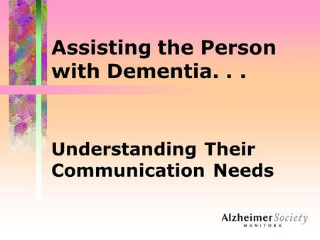 Assisting the Person with Dementia. . .