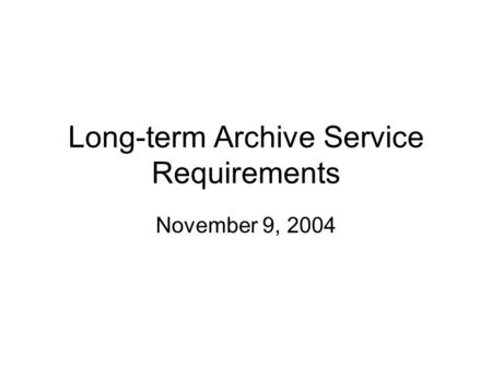Long-term Archive Service Requirements November 9, 2004.