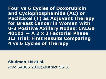 Four vs 6 Cycles of Doxorubicin and Cyclophosphamide (AC) or Paclitaxel (T) as Adjuvant Therapy for Breast Cancer in Women with 0-3 Positive Axillary Nodes: