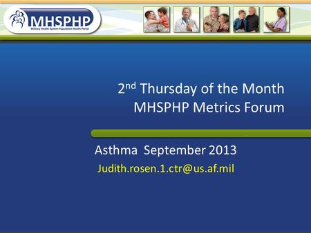 2 nd Thursday of the Month MHSPHP Metrics Forum Asthma September 2013