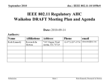 Doc.: IEEE 802.11-10/1058r0 Submission September 2010 Rich Kennedy, Research In MotionSlide 1 IEEE 802.11 Regulatory AHC Waikoloa DRAFT Meeting Plan and.