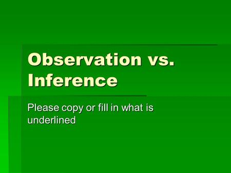 Observation vs. Inference Please copy or fill in what is underlined.