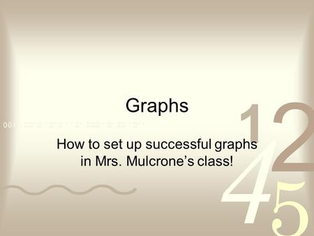 Graphs How to set up successful graphs in Mrs. Mulcrone's class!