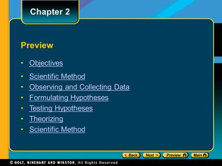 Preview Objectives Scientific Method Observing and Collecting Data Formulating Hypotheses Testing Hypotheses Theorizing Scientific Method Chapter 2.