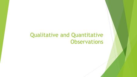 Qualitative and Quantitative Observations