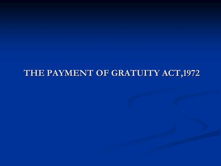 THE PAYMENT OF GRATUITY ACT,1972 THE PAYMENT OF GRATUITY ACT,1972.